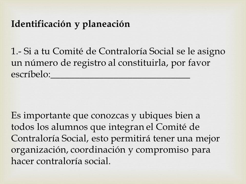 Identificación y planeación 1.- Si a tu Comité de Contraloría Social se le asigno un número de registro al constituirla, por favor escríbelo:_________