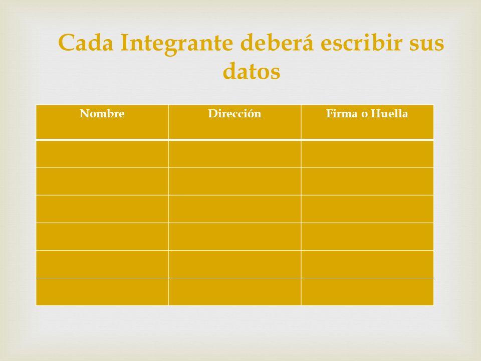 Cada Integrante deberá escribir sus datos NombreDirecciónFirma o Huella
