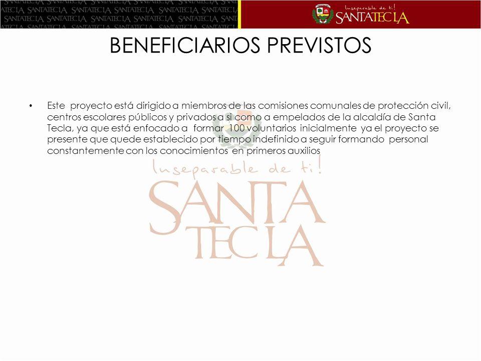 BENEFICIARIOS PREVISTOS Este proyecto está dirigido a miembros de las comisiones comunales de protección civil, centros escolares públicos y privados