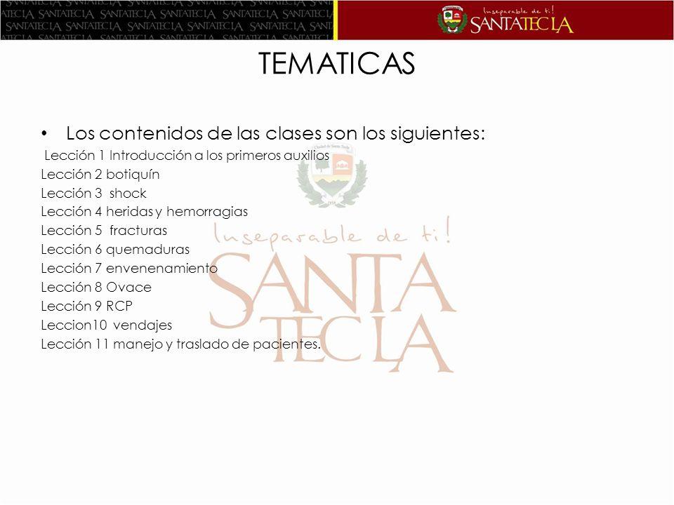 TEMATICAS Los contenidos de las clases son los siguientes: Lección 1 Introducción a los primeros auxilios Lección 2 botiquín Lección 3 shock Lección 4
