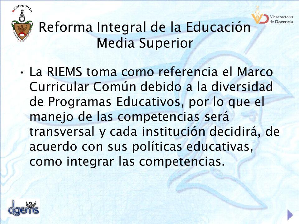 Reforma Integral de la Educación Media Superior La RIEMS toma como referencia el Marco Curricular Común debido a la diversidad de Programas Educativos