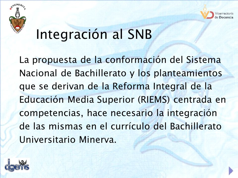 Integración al SNB La propuesta de la conformación del Sistema Nacional de Bachillerato y los planteamientos que se derivan de la Reforma Integral de