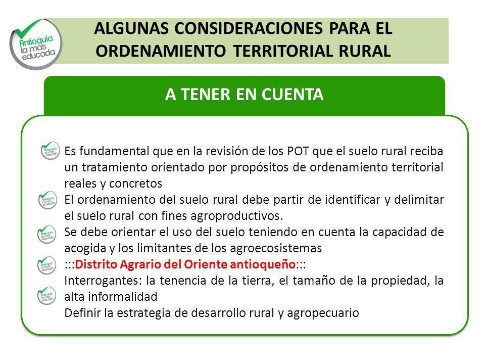 A TENER EN CUENTA Es fundamental que en la revisión de los POT que el suelo rural reciba un tratamiento orientado por propósitos de ordenamiento terri