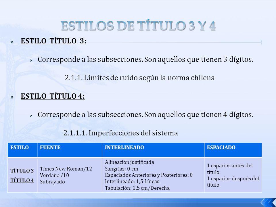 ESTILO TÍTULO 3: Corresponde a las subsecciones. Son aquellos que tienen 3 dígitos. 2.1.1. Limites de ruido según la norma chilena ESTILO TÍTULO 4: Co