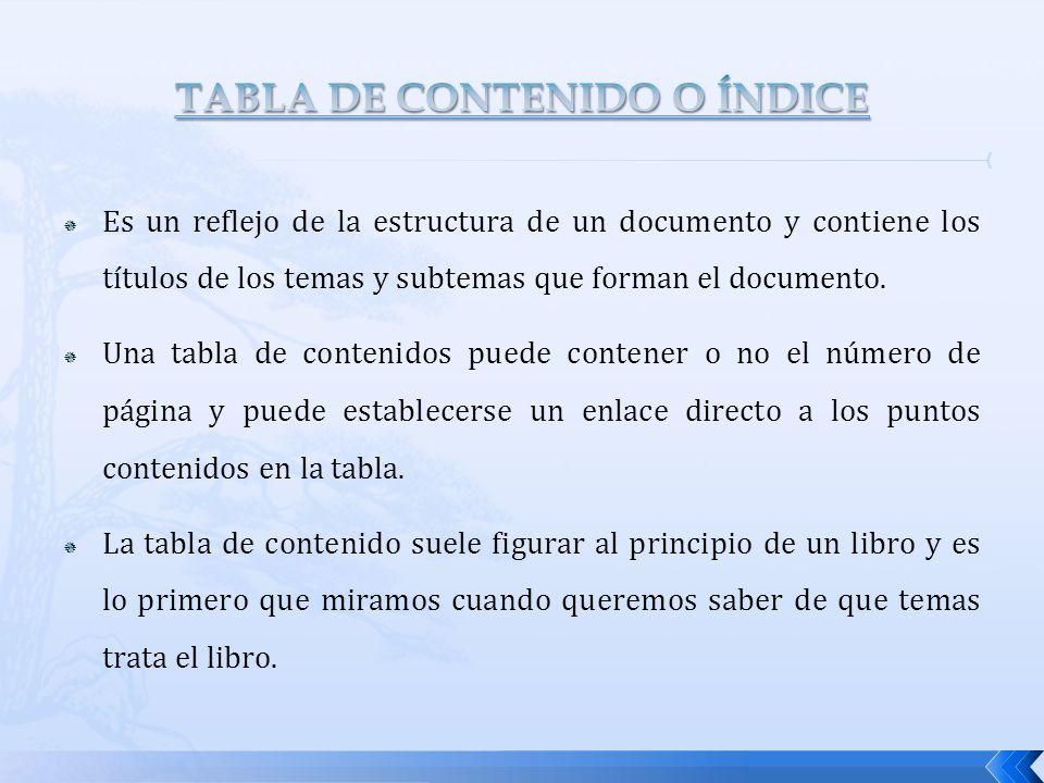 Es un reflejo de la estructura de un documento y contiene los títulos de los temas y subtemas que forman el documento. Una tabla de contenidos puede c