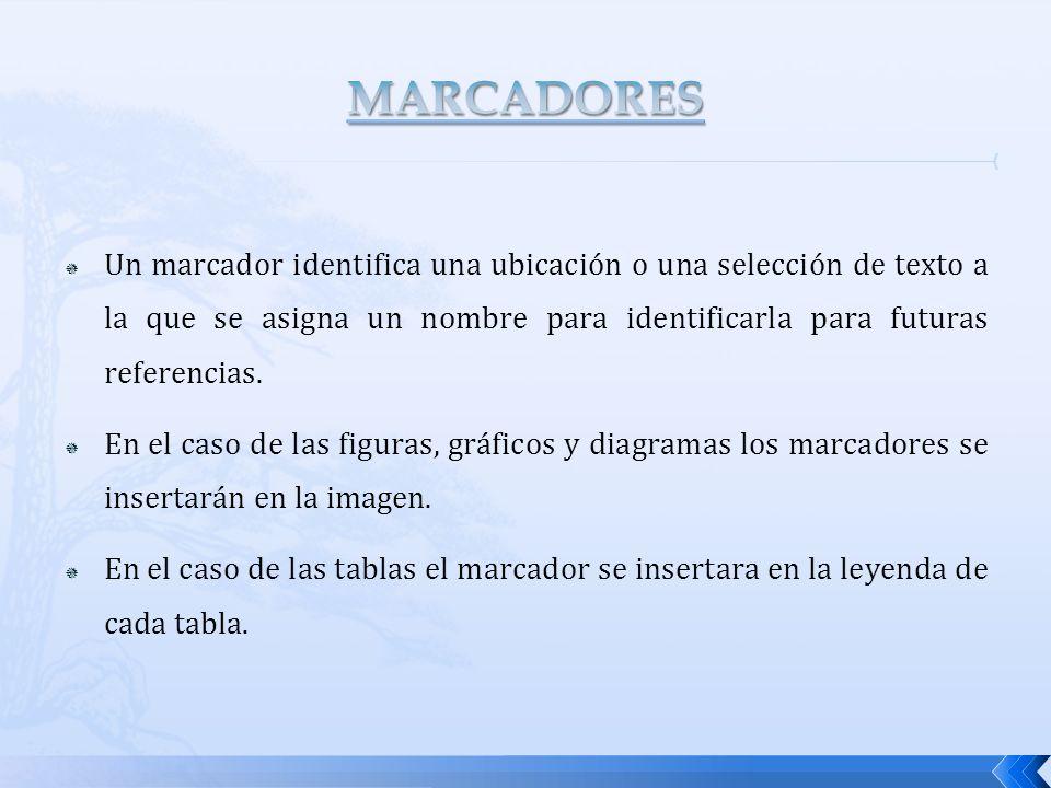 Un marcador identifica una ubicación o una selección de texto a la que se asigna un nombre para identificarla para futuras referencias. En el caso de