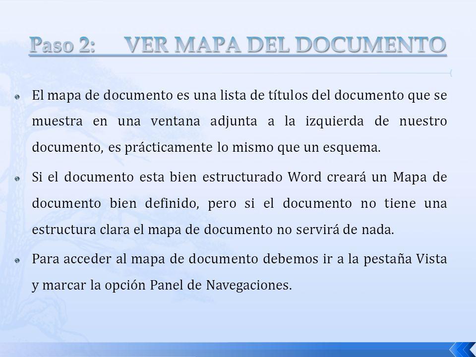 El mapa de documento es una lista de títulos del documento que se muestra en una ventana adjunta a la izquierda de nuestro documento, es prácticamente lo mismo que un esquema.