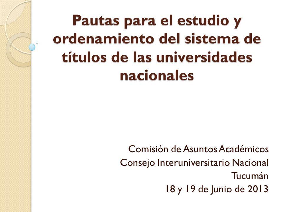 Pautas para el estudio y ordenamiento del sistema de títulos de las universidades nacionales Comisión de Asuntos Académicos Consejo Interuniversitario