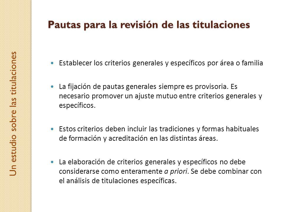 Un estudio sobre las titulaciones Pautas para la revisión de las titulaciones Establecer los criterios generales y específicos por área o familia La f