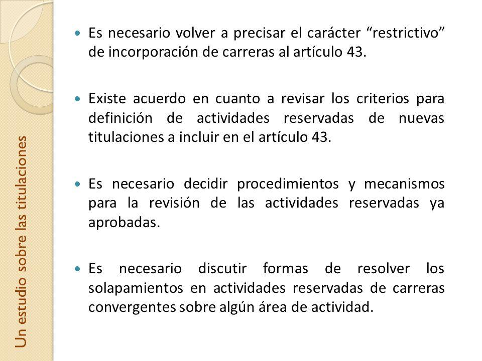 Es necesario volver a precisar el carácter restrictivo de incorporación de carreras al artículo 43. Existe acuerdo en cuanto a revisar los criterios p