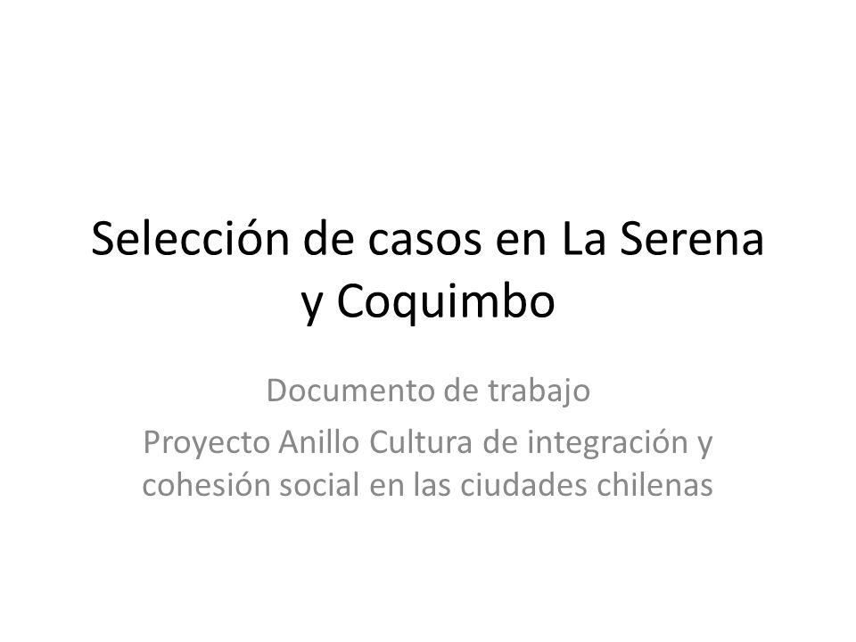 Selección de casos en La Serena y Coquimbo Documento de trabajo Proyecto Anillo Cultura de integración y cohesión social en las ciudades chilenas