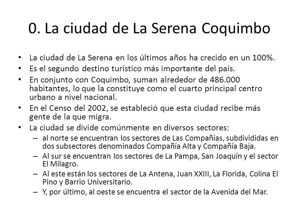 0. La ciudad de La Serena Coquimbo La ciudad de La Serena en los últimos años ha crecido en un 100%. Es el segundo destino turístico más importante de