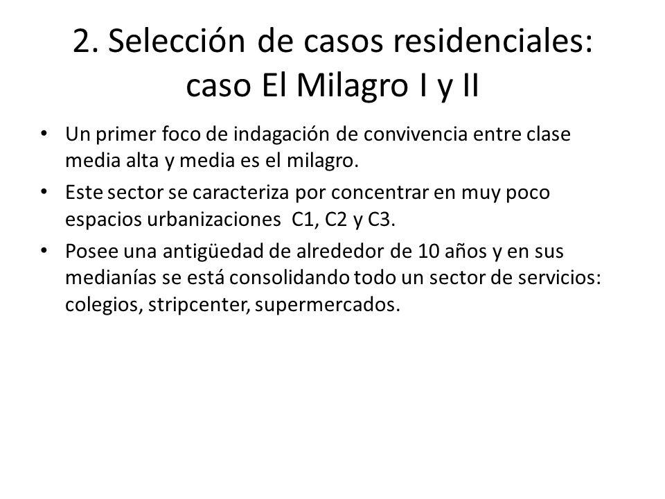 2. Selección de casos residenciales: caso El Milagro I y II Un primer foco de indagación de convivencia entre clase media alta y media es el milagro.