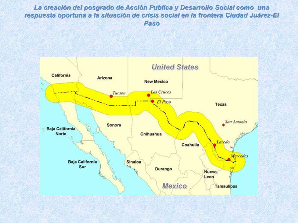 La creación del posgrado de Acción Publica y Desarrollo Social como una respuesta oportuna a la situación de crisis social en la frontera Ciudad Juárez-El Paso