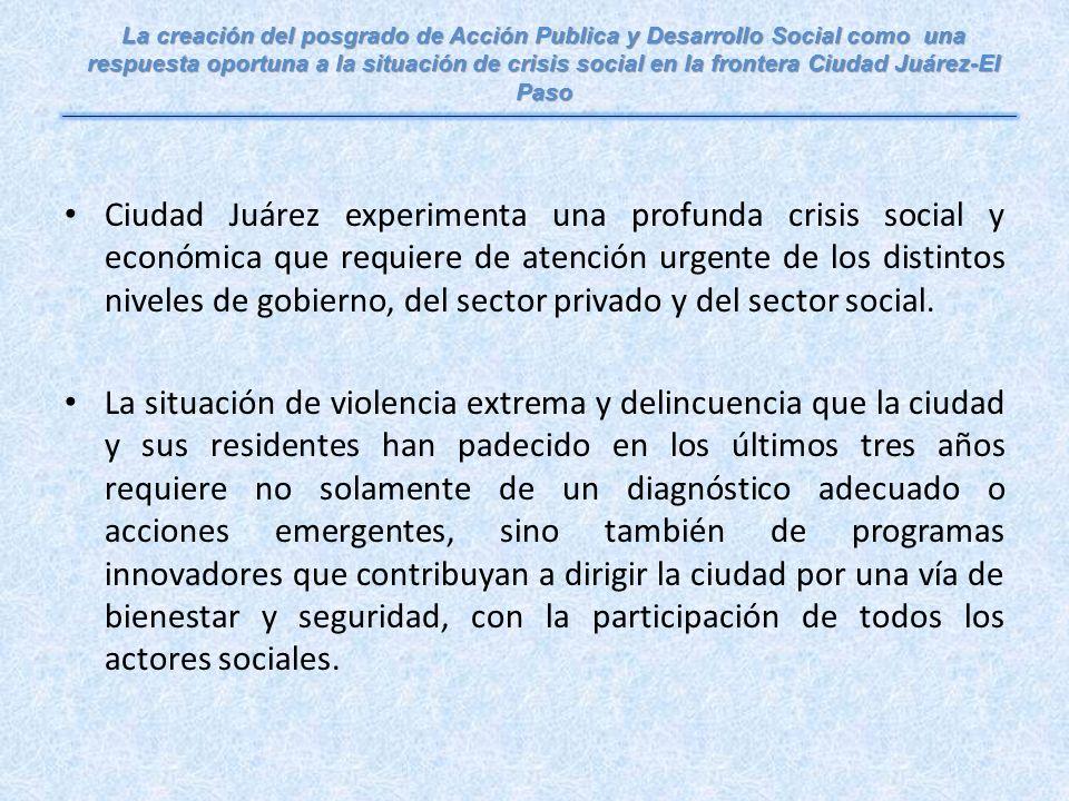 Ciudad Juárez experimenta una profunda crisis social y económica que requiere de atención urgente de los distintos niveles de gobierno, del sector privado y del sector social.