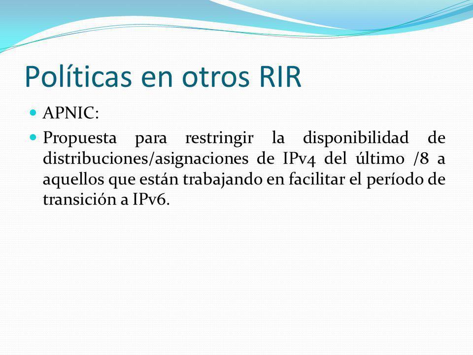 Políticas en otros RIR APNIC: Propuesta para restringir la disponibilidad de distribuciones/asignaciones de IPv4 del último /8 a aquellos que están trabajando en facilitar el período de transición a IPv6.