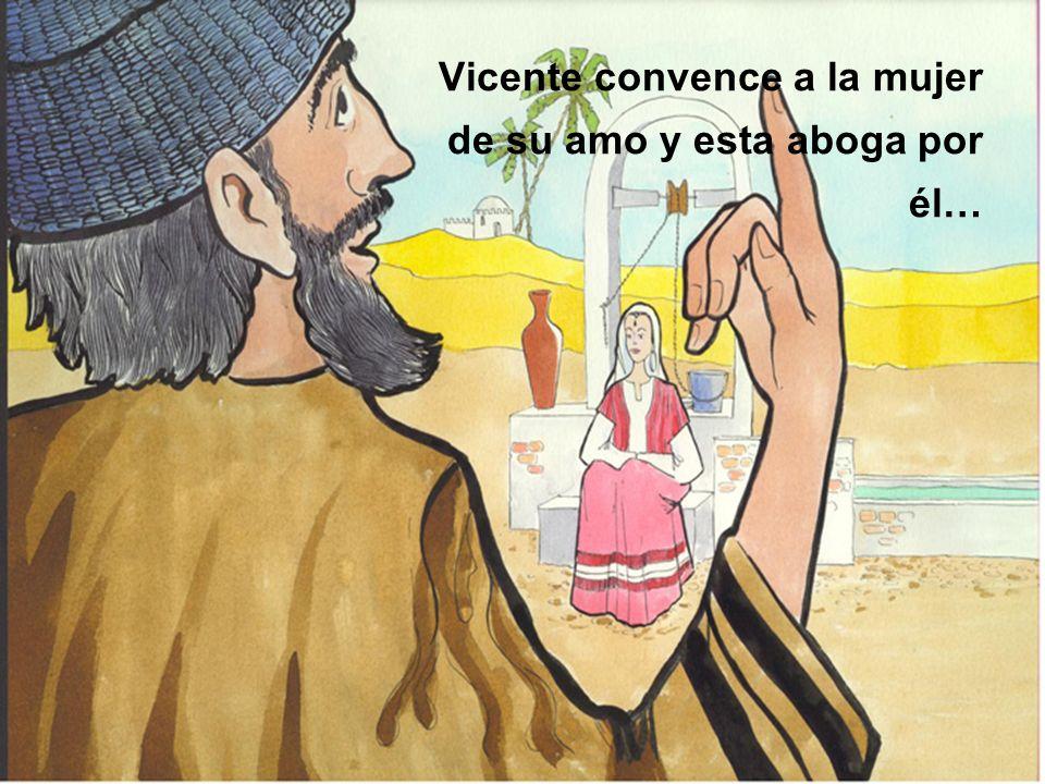 Vicente convence a la mujer de su amo y esta aboga por él…
