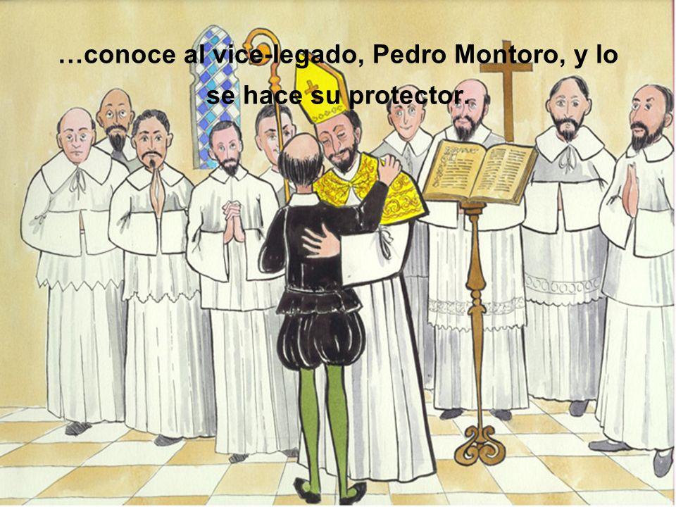 …conoce al vice-legado, Pedro Montoro, y lo se hace su protector.