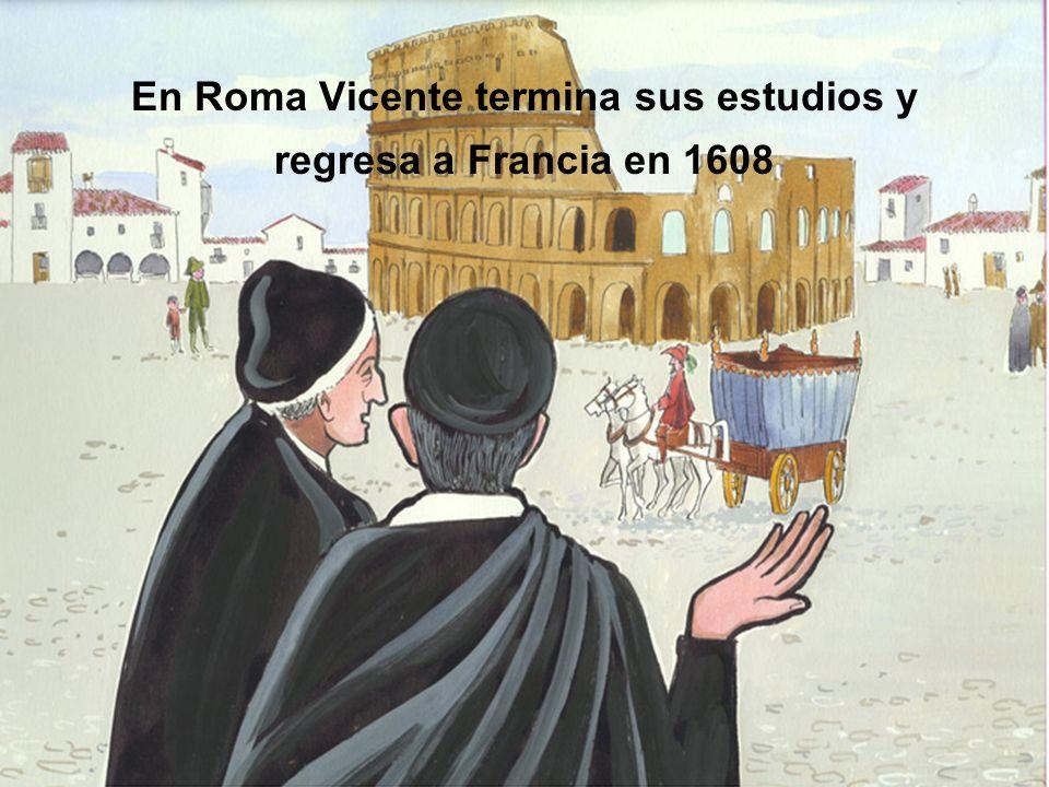 En Roma Vicente termina sus estudios y regresa a Francia en 1608
