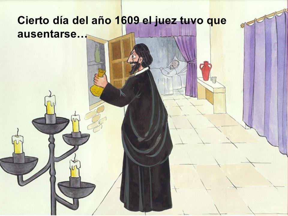 Cierto día del año 1609 el juez tuvo que ausentarse…
