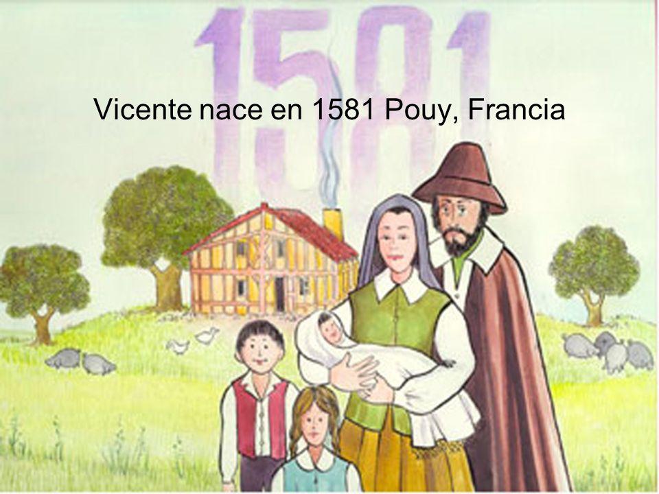 Vicente nace en 1581 Pouy, Francia