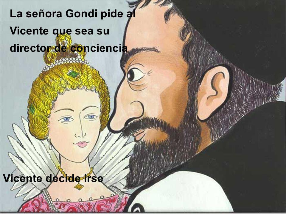 Vicente decide irse La señora Gondi pide al Vicente que sea su director de conciencia