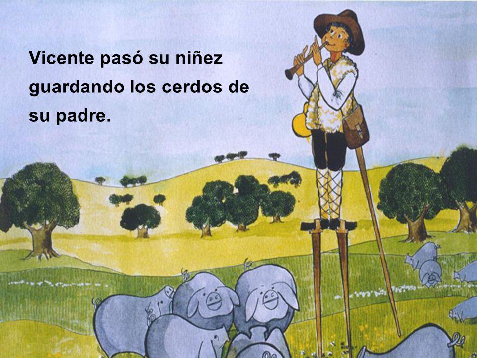 Vicente pasó su niñez guardando los cerdos de su padre.