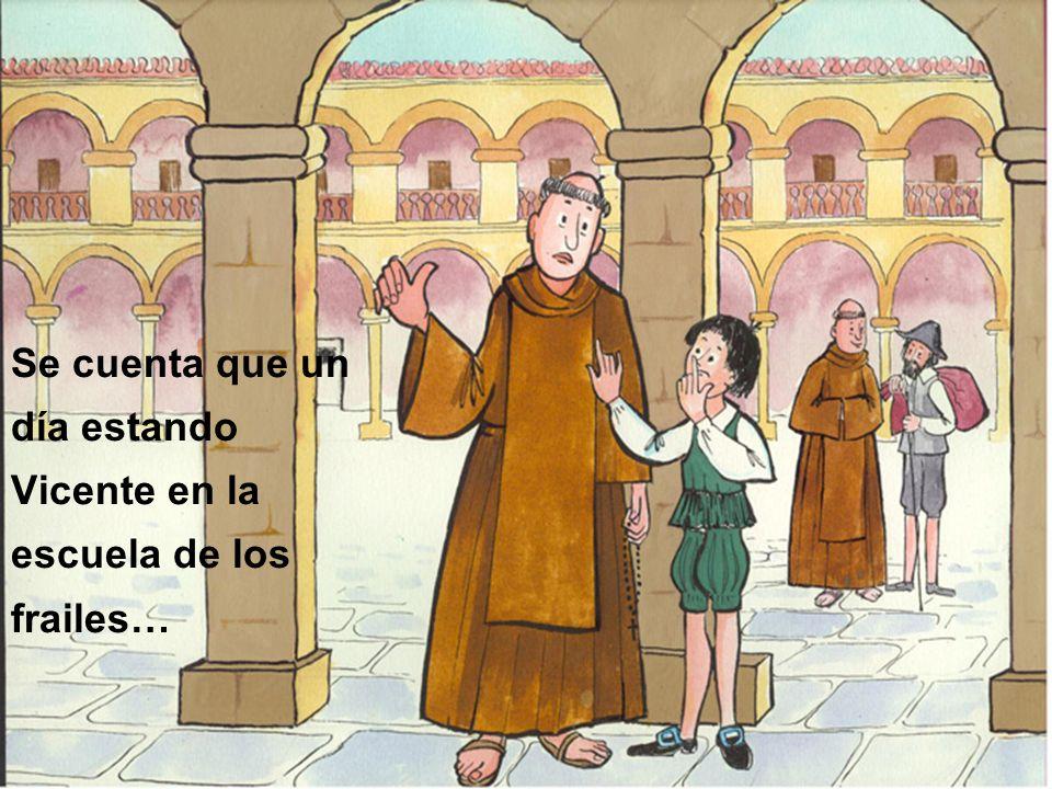 Se cuenta que un día estando Vicente en la escuela de los frailes…