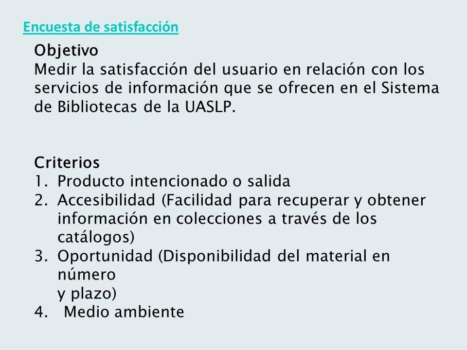 Encuesta de satisfacción Objetivo Medir la satisfacción del usuario en relación con los servicios de información que se ofrecen en el Sistema de Bibliotecas de la UASLP.