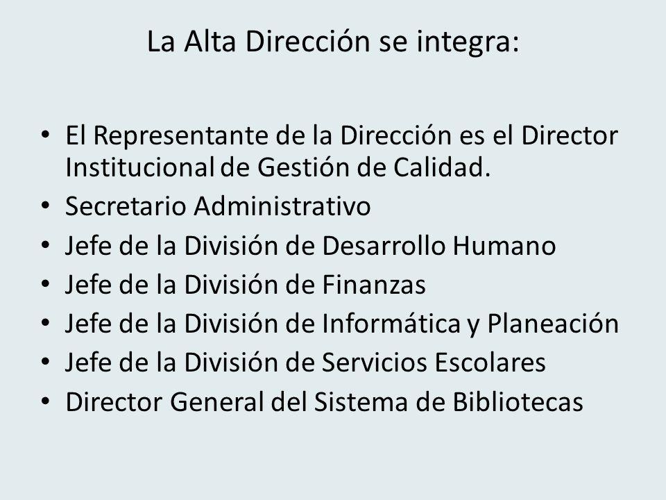 La Alta Dirección se integra: El Representante de la Dirección es el Director Institucional de Gestión de Calidad.