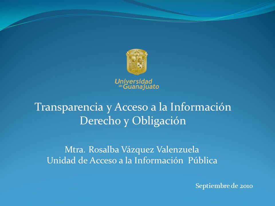 Transparencia y Acceso a la Información Derecho y Obligación Mtra. Rosalba Vázquez Valenzuela Unidad de Acceso a la Información Pública Septiembre de