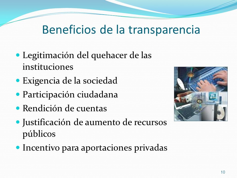 Beneficios de la transparencia Legitimación del quehacer de las instituciones Exigencia de la sociedad Participación ciudadana Rendición de cuentas Ju