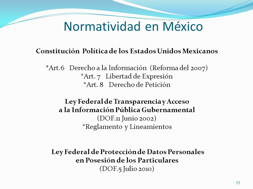 Normatividad en México Constitución Política de los Estados Unidos Mexicanos *Art.6 Derecho a la Información (Reforma del 2007) *Art. 7 Libertad de Ex