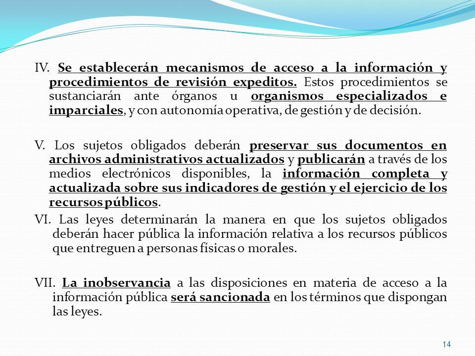IV. Se establecerán mecanismos de acceso a la información y procedimientos de revisión expeditos. Estos procedimientos se sustanciarán ante órganos u