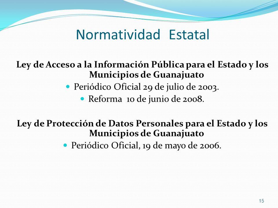 Normatividad Estatal Ley de Acceso a la Información Pública para el Estado y los Municipios de Guanajuato Periódico Oficial 29 de julio de 2003. Refor