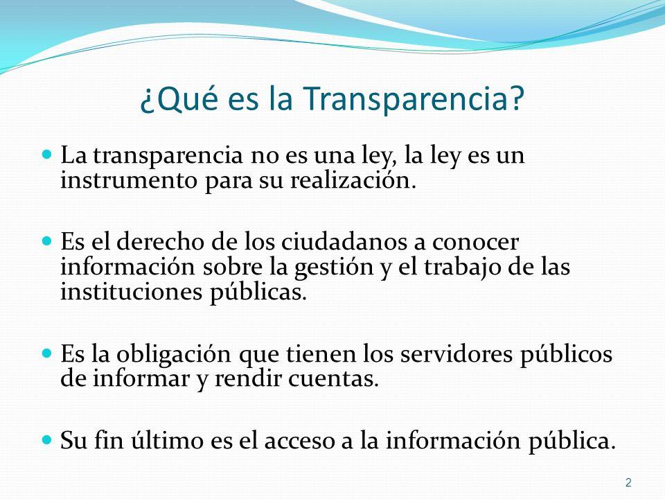 ¿Qué es la Transparencia? La transparencia no es una ley, la ley es un instrumento para su realización. Es el derecho de los ciudadanos a conocer info