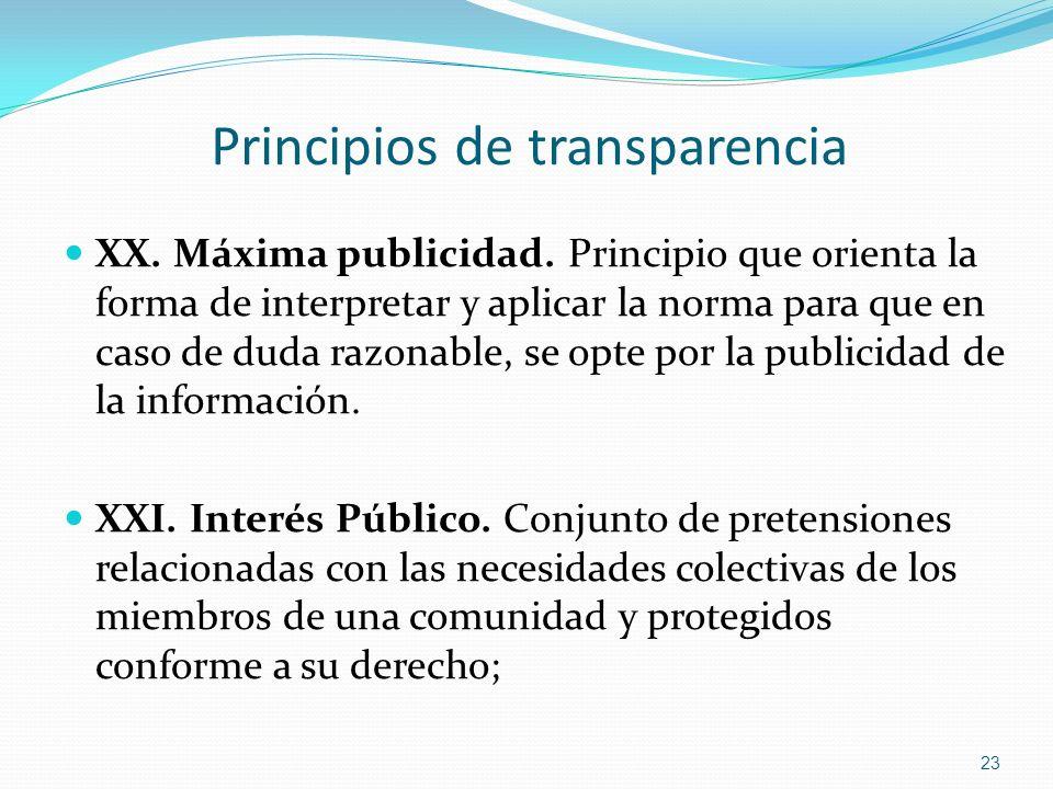 Principios de transparencia XX. Máxima publicidad. Principio que orienta la forma de interpretar y aplicar la norma para que en caso de duda razonable
