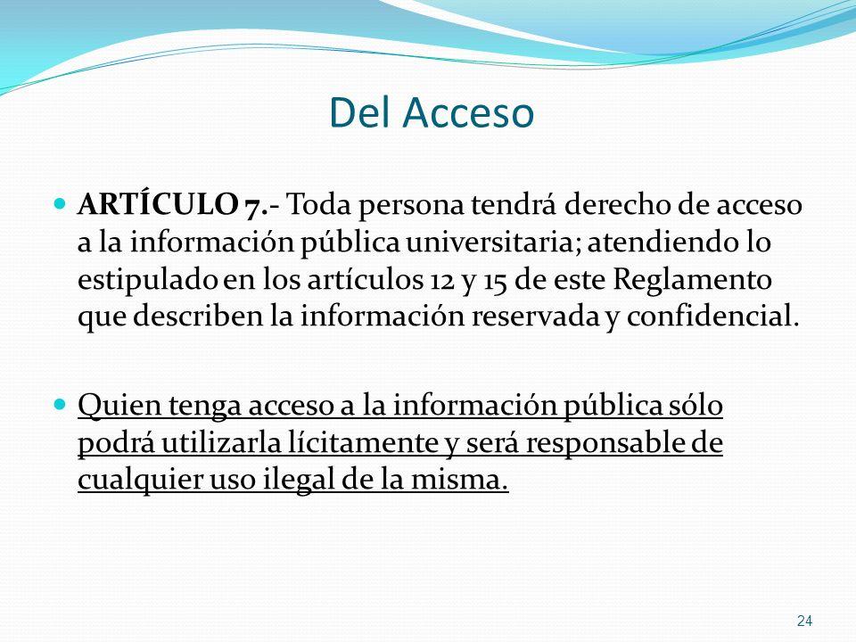Del Acceso ARTÍCULO 7.- Toda persona tendrá derecho de acceso a la información pública universitaria; atendiendo lo estipulado en los artículos 12 y 1