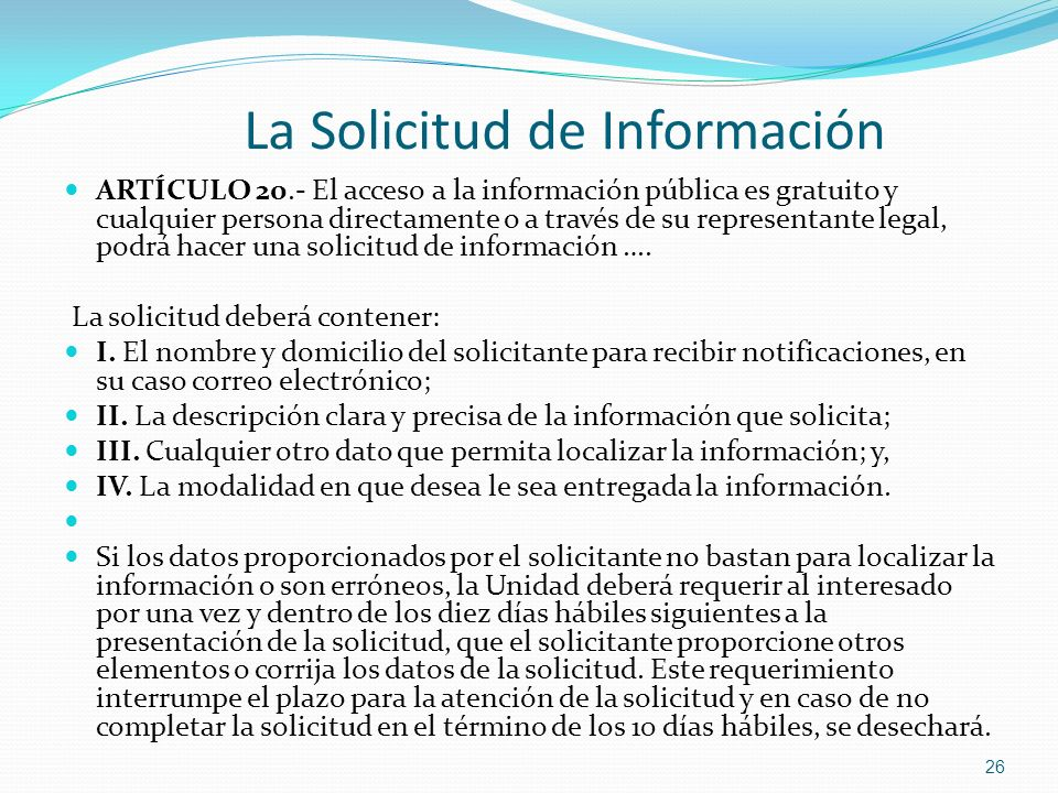 La Solicitud de Información ARTÍCULO 20.- El acceso a la información pública es gratuito y cualquier persona directamente o a través de su representan