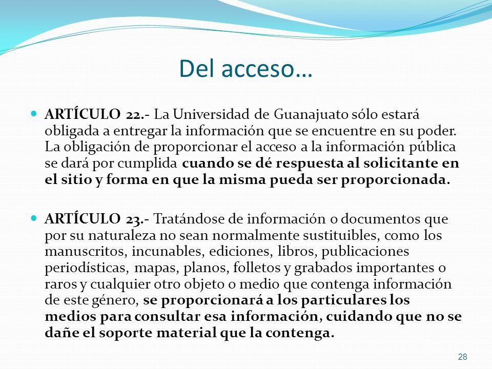 Del acceso… ARTÍCULO 22.- La Universidad de Guanajuato sólo estará obligada a entregar la información que se encuentre en su poder. La obligación de p