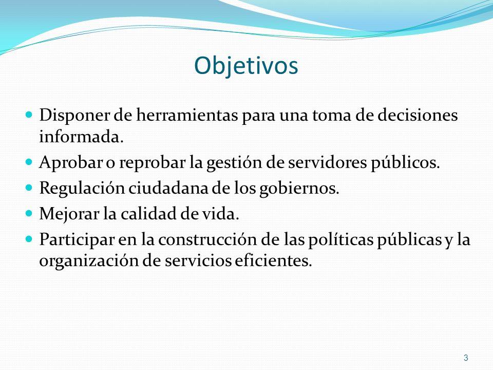 Objetivos Disponer de herramientas para una toma de decisiones informada. Aprobar o reprobar la gestión de servidores públicos. Regulación ciudadana d