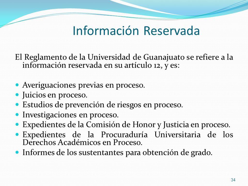 Información Reservada El Reglamento de la Universidad de Guanajuato se refiere a la información reservada en su artículo 12, y es: Averiguaciones prev