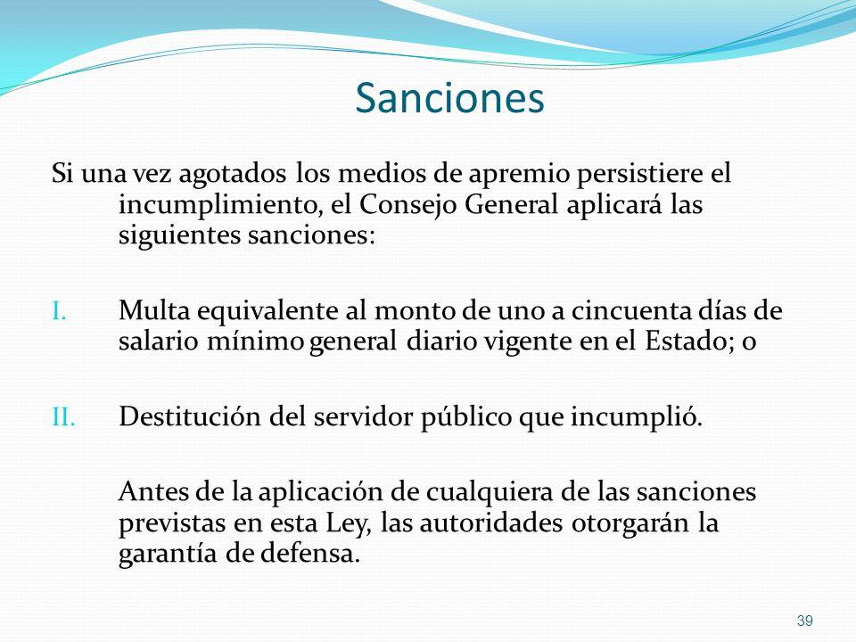 Sanciones Si una vez agotados los medios de apremio persistiere el incumplimiento, el Consejo General aplicará las siguientes sanciones: I. Multa equi