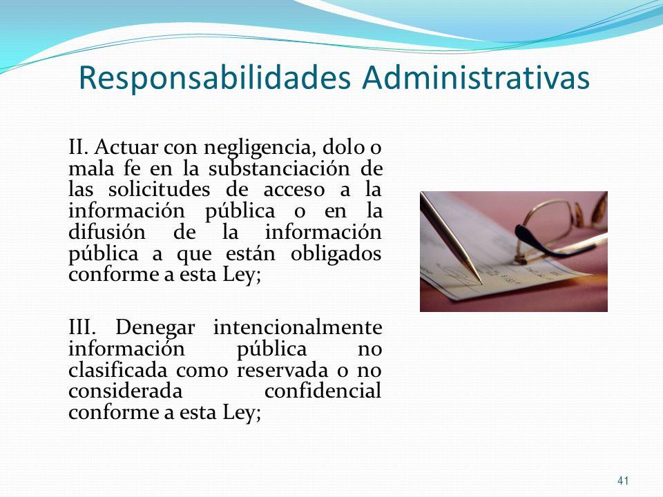 II. Actuar con negligencia, dolo o mala fe en la substanciación de las solicitudes de acceso a la información pública o en la difusión de la informaci