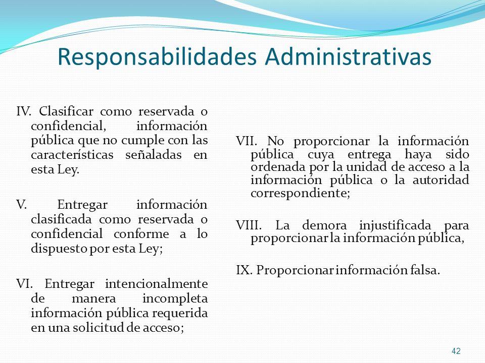 IV. Clasificar como reservada o confidencial, información pública que no cumple con las características señaladas en esta Ley. V. Entregar información