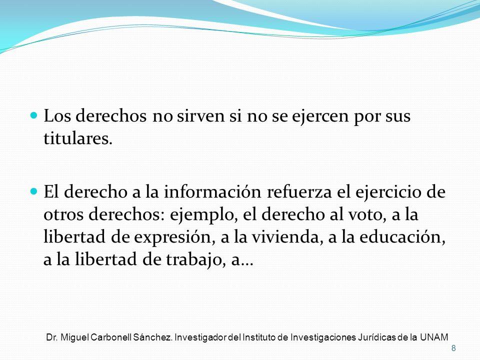 Los derechos no sirven si no se ejercen por sus titulares. El derecho a la información refuerza el ejercicio de otros derechos: ejemplo, el derecho al