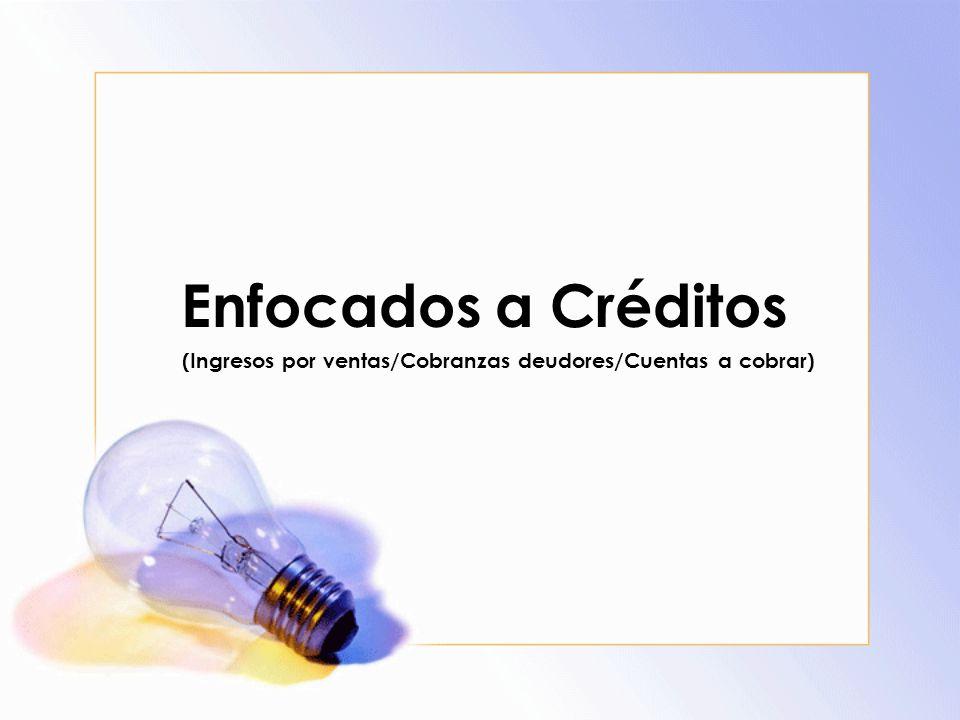 Enfocados a Créditos (Ingresos por ventas/Cobranzas deudores/Cuentas a cobrar)