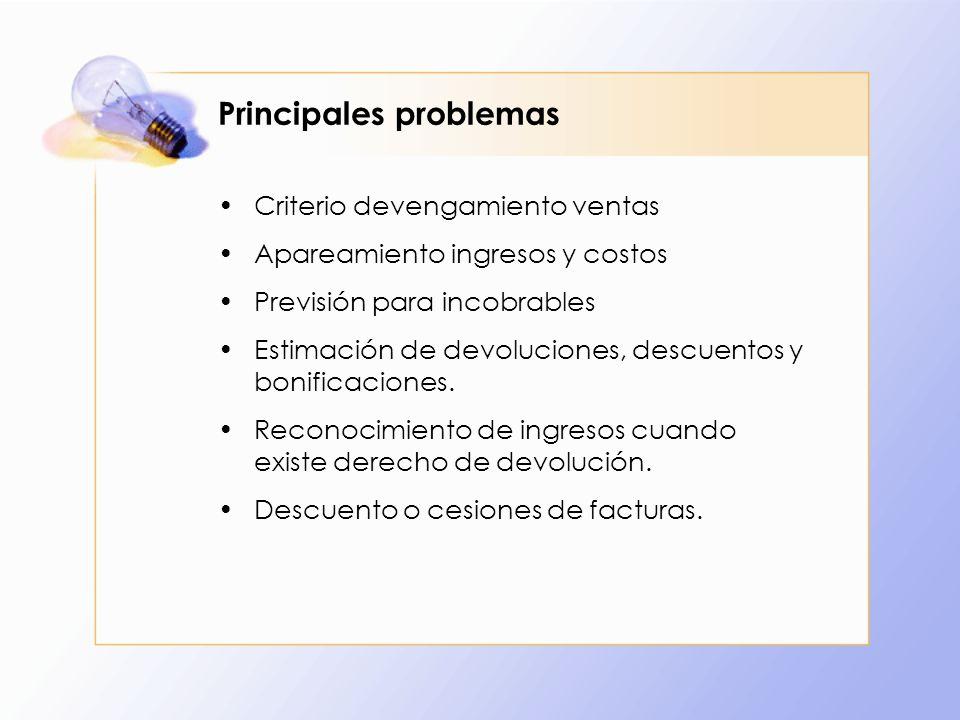 Principales problemas Criterio devengamiento ventas Apareamiento ingresos y costos Previsión para incobrables Estimación de devoluciones, descuentos y