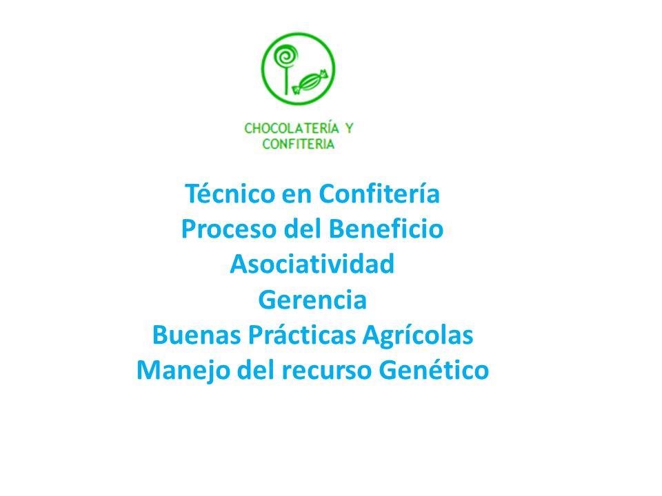 Técnico en Confitería Proceso del Beneficio Asociatividad Gerencia Buenas Prácticas Agrícolas Manejo del recurso Genético