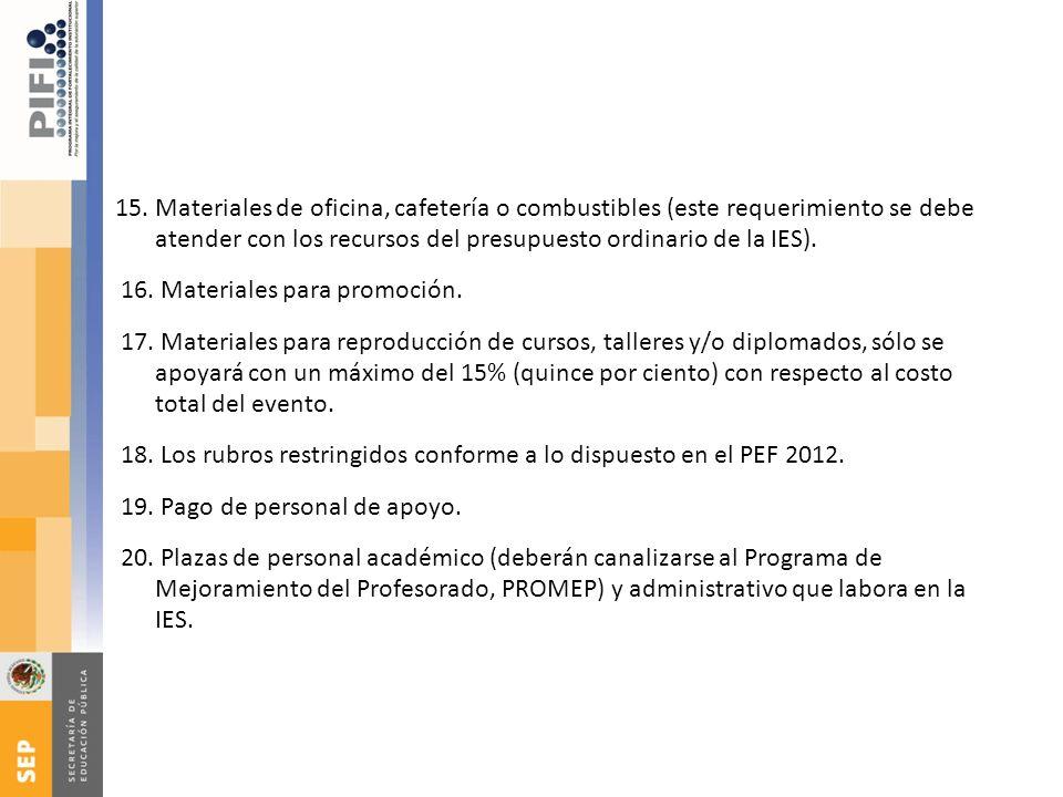 15. Materiales de oficina, cafetería o combustibles (este requerimiento se debe atender con los recursos del presupuesto ordinario de la IES). 16. Mat